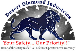 Desert Diamond Industries - Home of the Safety Blade and Life Time Operator Error Warranty
