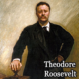 Quote of the Day from Theodore Roosevelt